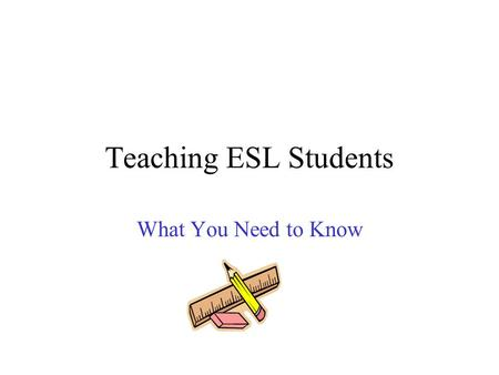 Teaching ESL Students What You Need to Know What is ELL The state of Tennessee defines ELL students as: –Those whose native language is other than English.