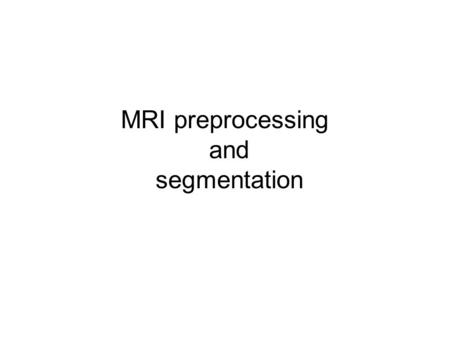 MRI preprocessing and segmentation. Bias References.