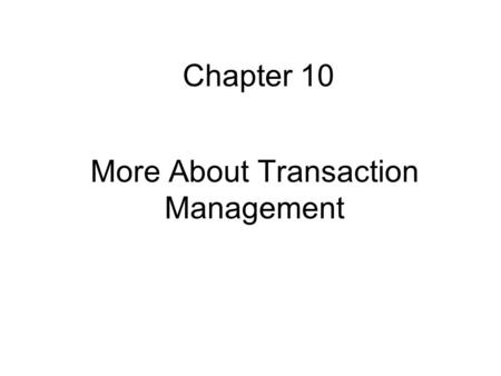 More About Transaction Management Chapter 10. Contents Transactions that Read Uncommitted Data View Serializability Resolving Deadlocks Distributed Databases.