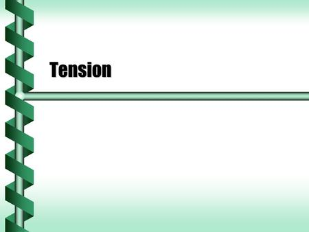 Tension. Tension Forces  A taut rope has a force exerted on it.  If the rope is lightweight and flexible the force is uniform over the entire length.