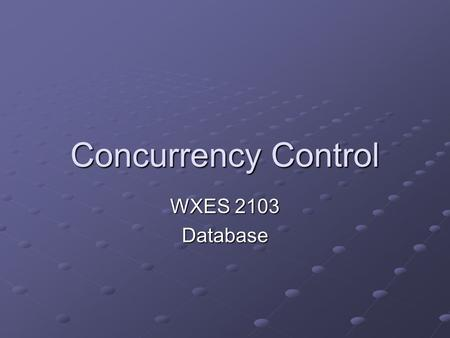Concurrency Control WXES 2103 Database. Content Concurrency Problems Concurrency Control Concurrency Control Approaches.