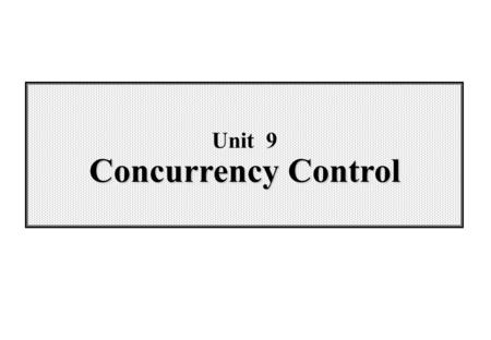 Unit 9 Concurrency Control. 9-2 Wei-Pang Yang, Information Management, NDHU Content  9.1 Introduction  9.2 Locking Technique  9.3 Optimistic Concurrency.