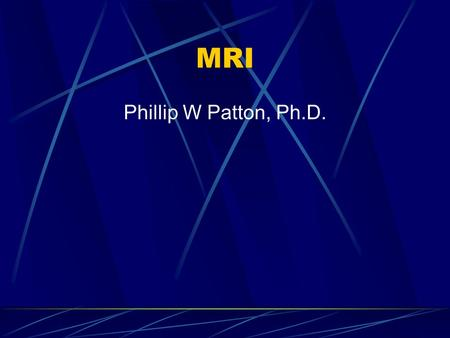 MRI Phillip W Patton, Ph.D.. RAPHEX General Question 2001 D43: In MRI, the RF frequency is dependent on the: A. Diameter of the body part being imaged.
