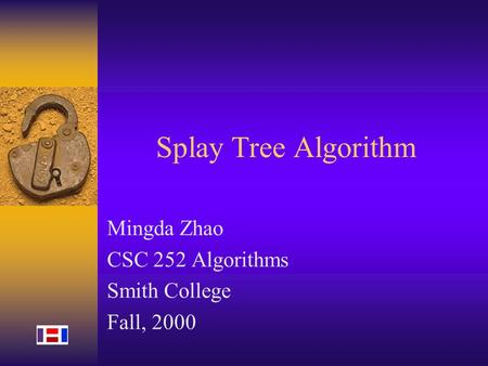 Splay Tree Algorithm Mingda Zhao CSC 252 Algorithms Smith College Fall, 2000.