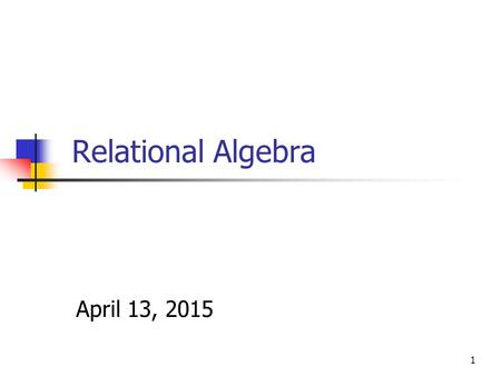 1 Relational Algebra April 13, 2015. 2 Exercise 1 Consider the following relational database scheme: Treatment (disease, medication) Doctor(name, disease-of-specialization)