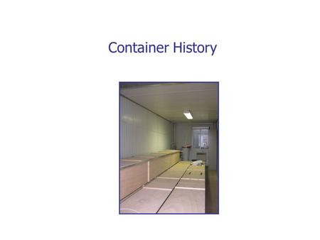 Container History. Different Periods PeriodStart dateBoxesVolumeGas flow#Days (#mod)(lit)(V/hr)(l/min)(>35 o C ) (>25 o C ) 024 Nov 20065,7,11,16~40~7000.050.5?>2.