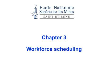 Chapter 3 Workforce scheduling. - 2 - Plan Introduction Days-off scheduling Shift scheduling Cyclic staffing probme Crew scheduling.
