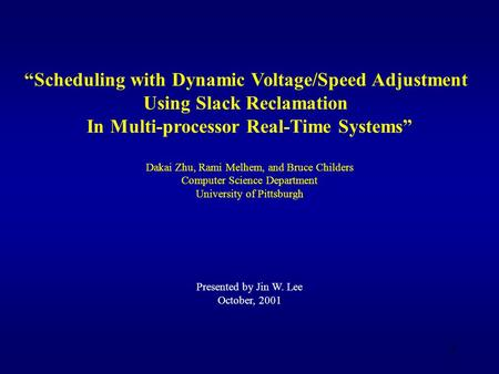 "1 ""Scheduling with Dynamic Voltage/Speed Adjustment Using Slack Reclamation In Multi-processor Real-Time Systems"" Dakai Zhu, Rami Melhem, and Bruce Childers."