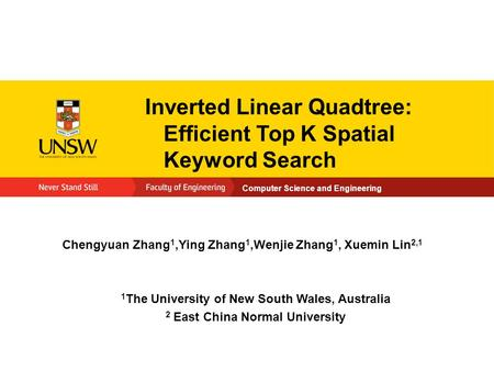 Computer Science and Engineering Inverted Linear Quadtree: Efficient Top K Spatial Keyword Search Chengyuan Zhang 1,Ying Zhang 1,Wenjie Zhang 1, Xuemin.