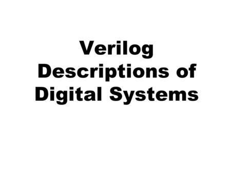 Verilog Descriptions of Digital Systems. Design Flow.