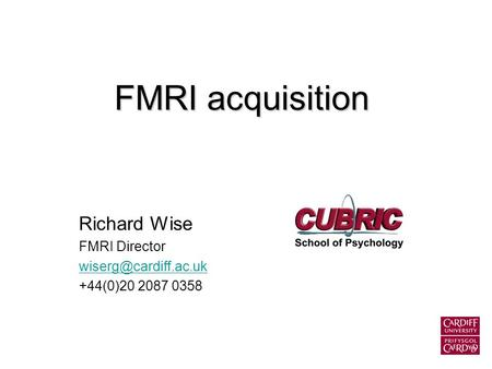 FMRI acquisition Richard Wise FMRI Director +44(0)20 2087 0358.