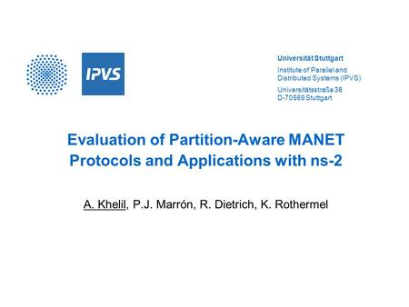 Universität Stuttgart Institute of Parallel and Distributed Systems (IPVS) Universitätsstraße 38 D-70569 Stuttgart Evaluation of Partition-Aware MANET.