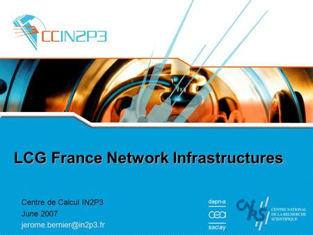 LCG France Network Infrastructures Centre de Calcul IN2P3 June 2007