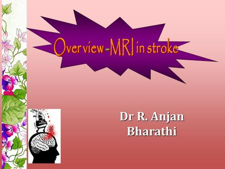 Dr R. Anjan Bharathi. 3 rd leading cause of mortality & morbidity. Goal of imaging Early and accurate diagnosis Information about the intracranial vasculature.