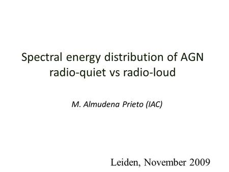 Spectral energy distribution of AGN radio-quiet vs radio-loud M. Almudena Prieto (IAC) Leiden, November 2009.