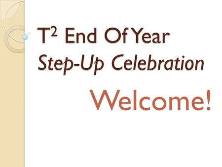 T 2 End Of Year Step-Up Celebration Welcome!. Opening Prayer  Christ is Risen!  He is Risen indeed!