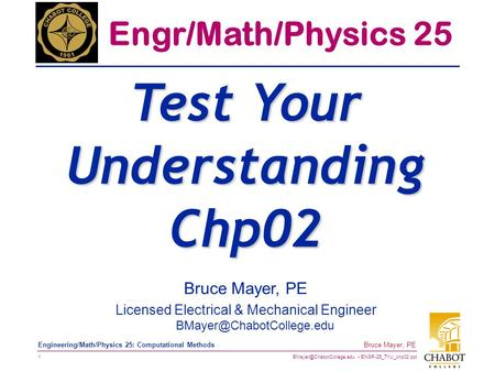 ENGR-25_TYU_chp02.ppt 1 Bruce Mayer, PE Engineering/Math/Physics 25: Computational Methods Bruce Mayer, PE Licensed Electrical.