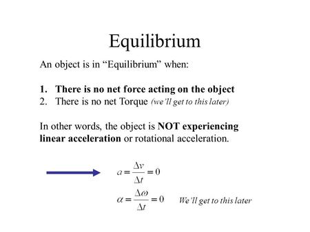 "Equilibrium An object is in ""Equilibrium"" when:"
