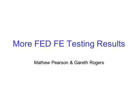 More FED FE Testing Results Mathew Pearson & Gareth Rogers.