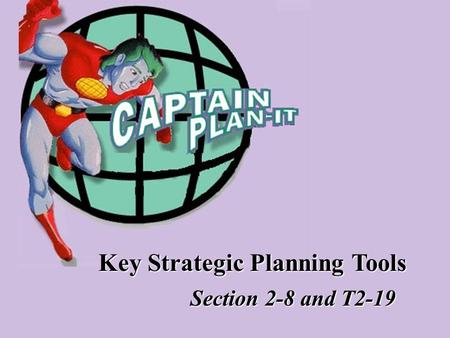 Key Strategic Planning Tools Section 2-8 and T2-19.