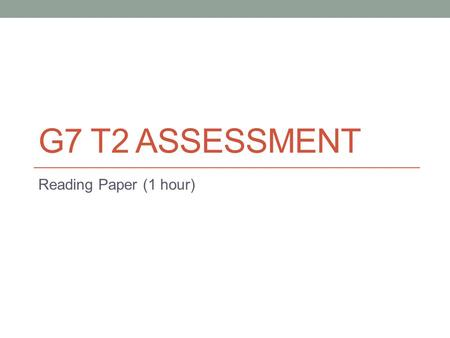 "G7 T2 ASSESSMENT Reading Paper (1 hour). Holes All the chapters in the novel ""Holes"" will be tested. All the vocabulary pages on the novel study pack."