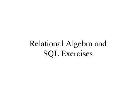 Relational Algebra and SQL Exercises. Database schema for the exercises Professor(ssn, profname, status, salary) Course(crscode, crsname, credits) Taught(crscode,