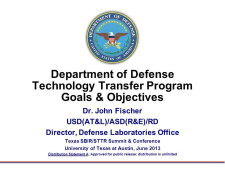 Department of Defense Technology Transfer Program Goals & Objectives Dr. John Fischer USD(AT&L)/ASD(R&E)/RD Director, Defense Laboratories Office Texas.