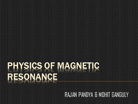 PHYSICS OF MAGNETIC RESONANCE