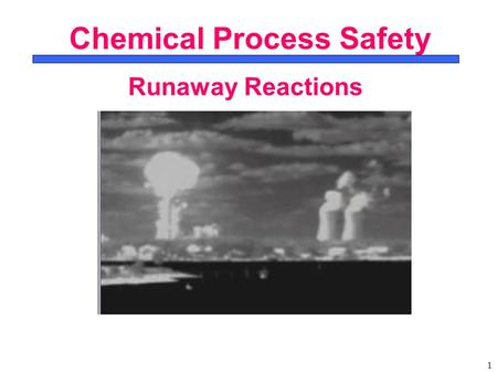1 Chemical Process Safety Runaway Reactions. 2 Two CSB Videos: Review 1.Reactive Hazards (31 July 2007)31 July 2007 2.Runaway: Explosion at T2 Laboratories.
