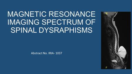 MAGNETIC RESONANCE IMAGING SPECTRUM OF SPINAL DYSRAPHISMS Abstract No. IRIA- 1037.