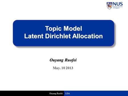 Ouyang Ruofei Topic Model Latent Dirichlet Allocation Ouyang Ruofei May. 10 2013 LDA.