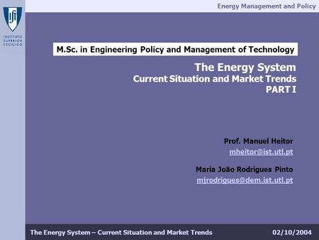 Energy Management and Policy 02/10/2004The Energy System – Current Situation and Market Trends M.Sc. in Engineering Policy and Management of Technology.