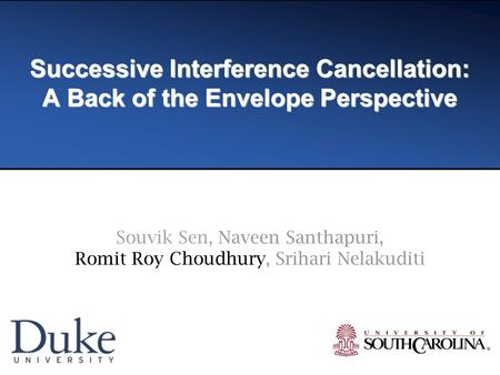 Successive Interference Cancellation: A Back of the Envelope Perspective Souvik Sen, Naveen Santhapuri, Romit Roy Choudhury, Srihari Nelakuditi.