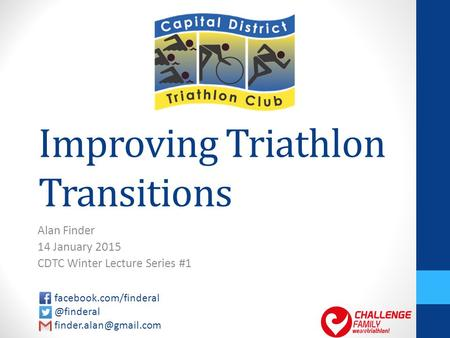 Improving Triathlon Transitions Alan Finder 14 January 2015 CDTC Winter Lecture Series #1
