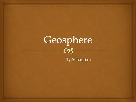 By Sebastian By Sebastian.   -The geosphere is the Earth's outer layer of crust. -It is the densest part of the Earth. -It is made up of minerals,rocks,and.