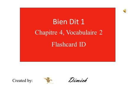 Bien Dit 1 Chapitre 4, Vocabulaire 2 Flashcard ID Created by: Dimick.