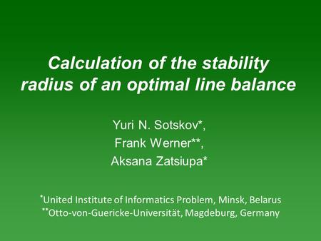 * United Institute of Informatics Problem, Minsk, Belarus ** Otto-von-Guericke-Universität, Magdeburg, Germany Calculation of the stability radius of an.