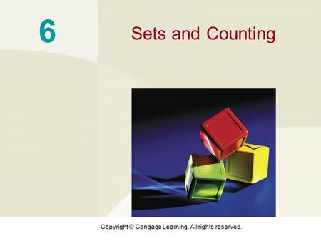 Copyright © Cengage Learning. All rights reserved. 6 Sets and Counting.