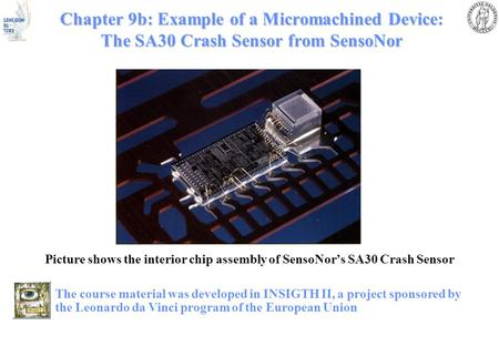 Chapter 9b: Example of a Micromachined Device: The SA30 Crash Sensor from SensoNor Picture shows the interior chip assembly of SensoNor's SA30 Crash Sensor.