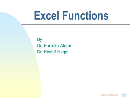 Jump to first page Excel Functions By Dr. Farrokh Alemi Dr. Kashif Haqqi.