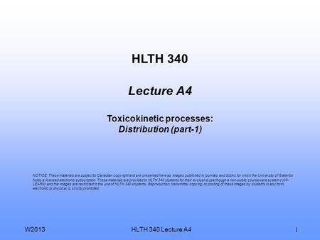 HLTH 340 Lecture A4W2013 1 HLTH 340 Lecture A4 Toxicokinetic processes: Distribution (part-1) NOTICE: These materials are subject to Canadian copyright.