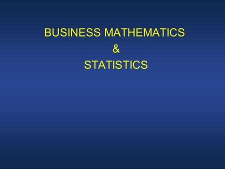 BUSINESS MATHEMATICS & STATISTICS. LECTURE 18 Review Lecture 17 Solve two linear equations with two unknowns.