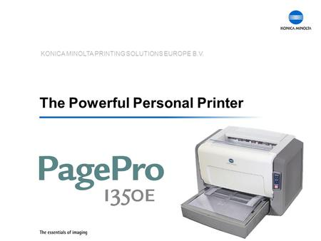 KONICA MINOLTA PRINTING SOLUTIONS EUROPE B.V. The Powerful Personal Printer.