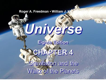 Universe Eighth Edition Universe Roger A. Freedman William J. Kaufmann III CHAPTER 4 Gravitation and the Waltz of the Planets CHAPTER 4 Gravitation and.