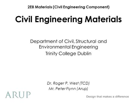 2E8 Materials (Civil Engineering Component) Civil Engineering Materials Department of Civil, Structural and Environmental Engineering Trinity College Dublin.