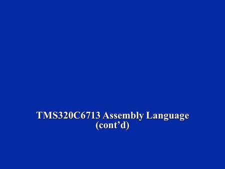 TMS320C6713 Assembly Language (cont'd). Module 1 Exam (solution) 1. Functional Units a. How many can perform an ADD? Name them. a. How many can perform.