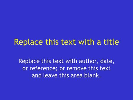 Replace this text with a title Replace this text with author, date, or reference; or remove this text and leave this area blank.