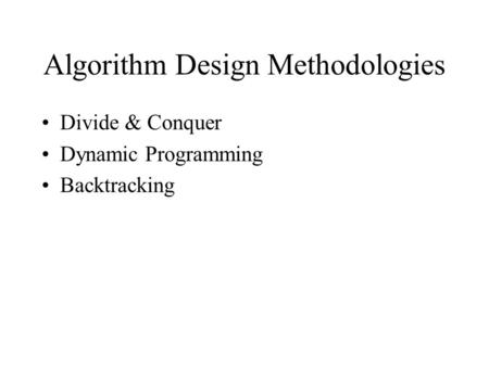 Algorithm Design Methodologies Divide & Conquer Dynamic Programming Backtracking.