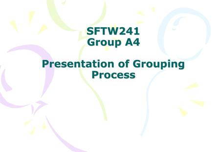 SFTW241 Group A4 Presentation of Grouping Process.