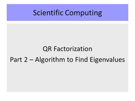 Scientific Computing QR Factorization Part 2 – Algorithm to Find Eigenvalues.